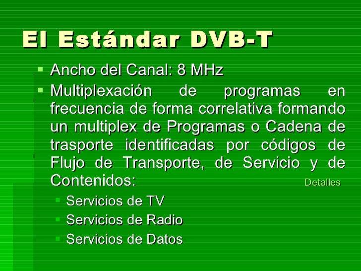 El Estándar DVB-T <ul><li>Ancho del Canal: 8 MHz </li></ul><ul><li>Multiplexación de programas en frecuencia de forma corr...
