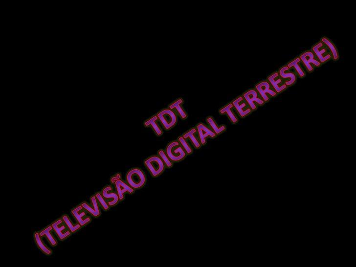 Sumário•   Introdução•   O que é a TDT?•   Para que serve a TDT?•   Quais os Benefícios de ter a TDT?•   Como funciona a T...