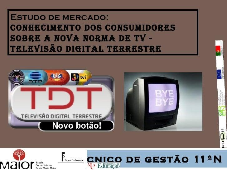Estudo de mercado:conhecimento dos consumidoressobre a nova norma de tv -televisão digital terrestre          Técnico de g...