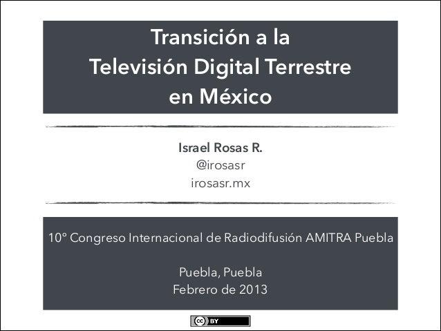 Transición a la      Televisión Digital Terrestre               en México                     Israel Rosas R.             ...