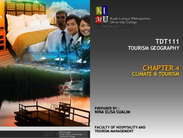 TDT111 FACULTY OF HOSPITALITY AND TOURISM MANAGEMENT PREPARED BY : NINA ELISA SUALIM CHAPTER 4 TOURISM GEOGRAPHY CLIMATE &...