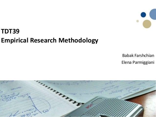TDT39 Empirical Research Methodology Babak Farshchian Elena Parmiggiani Name, title of the presentation