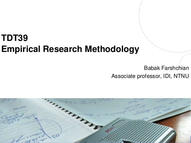 TDT39 Empirical Research Methodology Babak Farshchian Associate professor, IDI, NTNU Name, title of the presentation