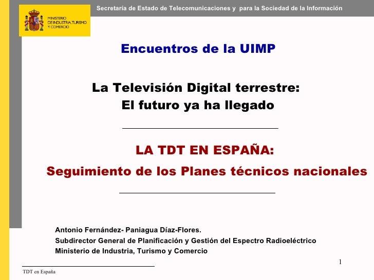 Encuentros de la UIMP La Televisión Digital terrestre:  El futuro ya ha llegado LA TDT EN ESPAÑA:  Seguimiento de los Pl...