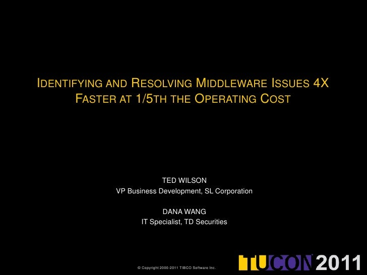 IDENTIFYING AND RESOLVING MIDDLEWARE ISSUES 4X       FASTER AT 1/5TH THE OPERATING COST                         TED WILSON...