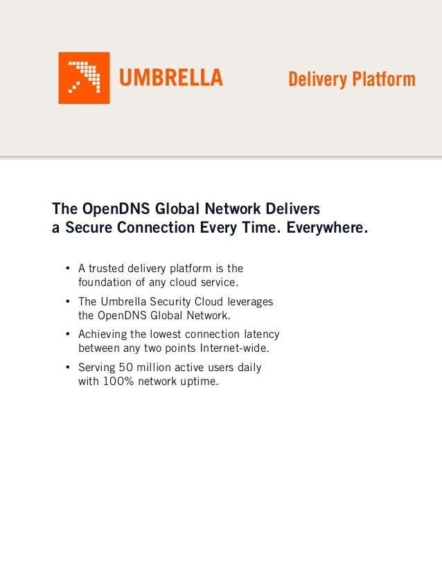 Delivery PlatformThe OpenDNS Global Network Deliversa Secure Connection Every Time. Everywhere. • A trusted delivery platf...
