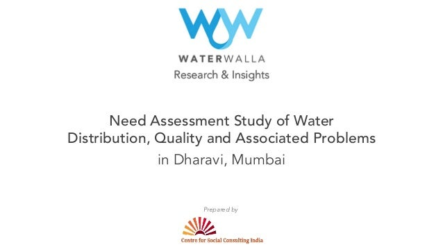 Research & Insights Need Assessment Study of Water Distribution, Quality and Associated Problems in Dharavi, Mumbai Prepar...