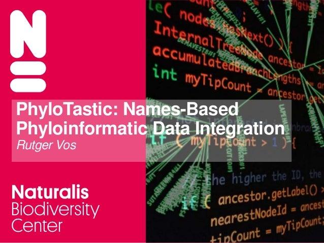 PhyloTastic: Names-Based Phyloinformatic Data Integration Rutger Vos
