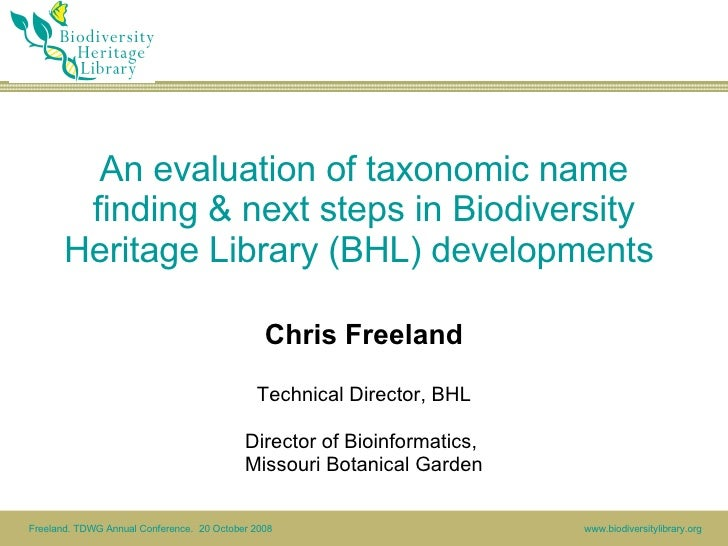 An evaluation of taxonomic name finding & next steps in Biodiversity Heritage Library (BHL) developments  Chris Freeland T...