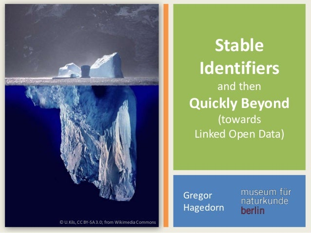 Stable Identifiers and then  Quickly Beyond (towards Linked Open Data)  Gregor Hagedorn © U.Kils, CC BY-SA 3.0; from Wikim...
