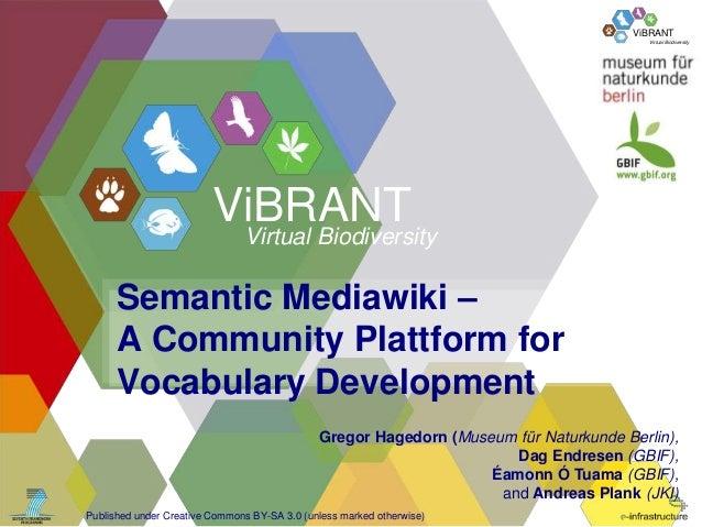 ViBRANT Virtual Biodiversity  ViBRANT  Virtual Biodiversity  Semantic Mediawiki – A Community Plattform for Vocabulary Dev...