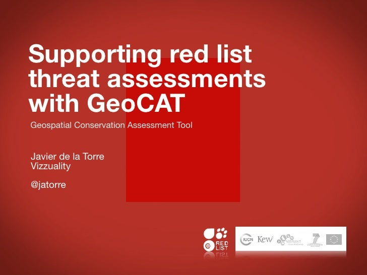 Supporting red listthreat assessmentswith GeoCATGeospatial Conservation Assessment ToolJavier de la TorreVizzuality@jatorre