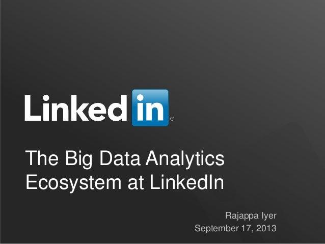 The Big Data Analytics Ecosystem at LinkedIn Rajappa Iyer September 17, 2013