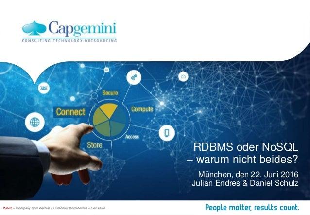 RDBMS oder NoSQL – warum nicht beides? München, den 22. Juni 2016 Julian Endres & Daniel Schulz Public – Company Confident...