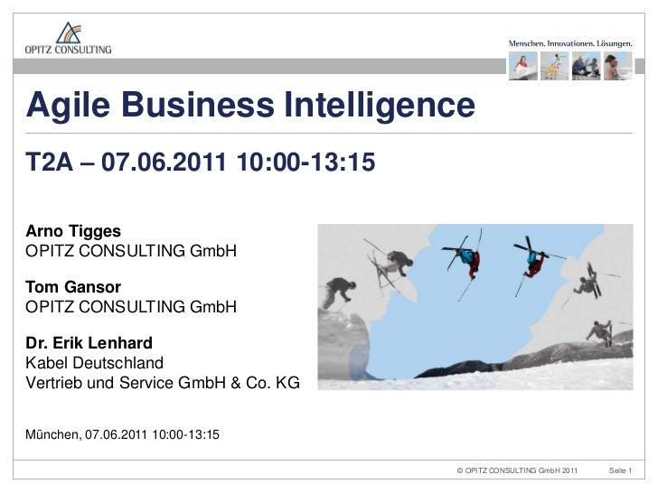 Agile Business IntelligenceT2A – 07.06.2011 10:00-13:15Arno TiggesOPITZ CONSULTING GmbHTom GansorOPITZ CONSULTING GmbHDr. ...