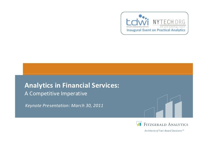 Analytics in Financial Services:A Competitive ImperativeKeynote Presentation: March 30, 2011                              ...