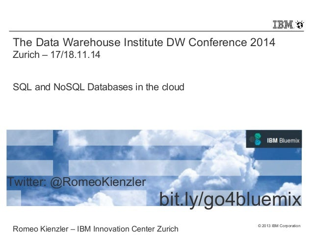 The Data Warehouse Institute DW Conference 2014  Zurich – 17/18.11.14  bit.ly/go4bluemix  © 2013 IBM Corporation  SQL and ...