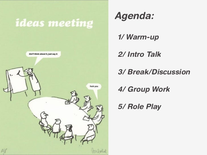 Agenda:1/ Warm-up2/ Intro Talk3/ Break/Discussion4/ Group Work5/ Role Play