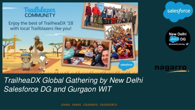 TrailheaDX Global Gathering by New Delhi Salesforce DG and Gurgaon WIT LEARN . SHARE . CELEBRATE . SALESFORCE