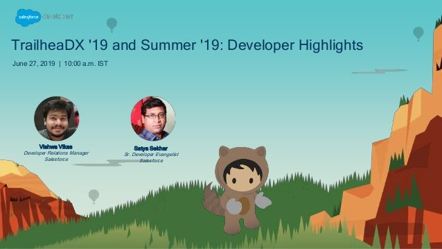 TrailheaDX '19 and Summer '19: Developer Highlights June 27, 2019 | 10:00 a.m. IST Satya Sekhar Sr. Developer Evangelist S...