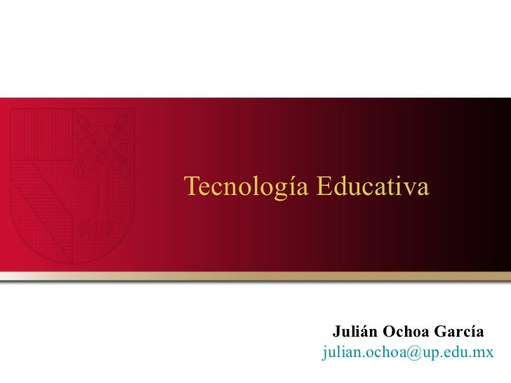 Tecnología Educativa  Julián Ochoa García [email_address]