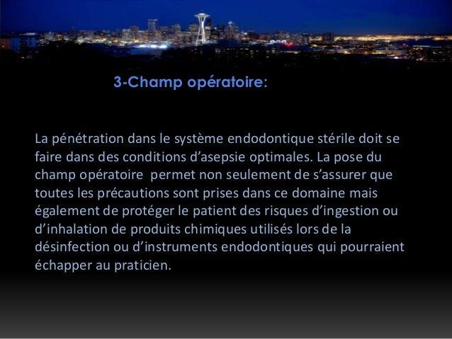3-Champ opératoire: La pénétration dans le système endodontique stérile doit se faire dans des conditions d'asepsie optima...