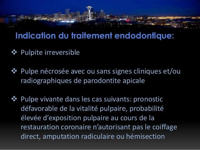 Indication du traitement endodontique:  Pulpite irreversible  Pulpe nécrosée avec ou sans signes cliniques et/ou radiogr...