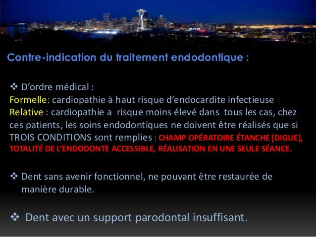 Contre-indication du traitement endodontique :  D'ordre médical : Formelle: cardiopathie à haut risque d'endocardite infe...