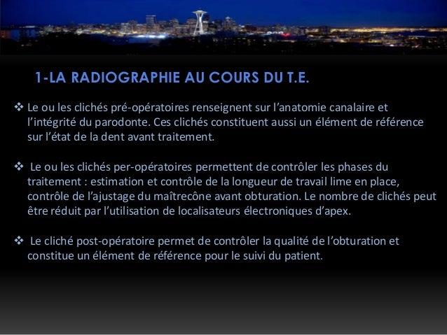 1-LA RADIOGRAPHIE AU COURS DU T.E.  Le ou les clichés pré-opératoires renseignent sur l'anatomie canalaire et l'intégrité...