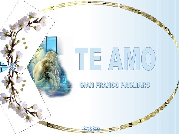 TE AMO TE AMO GIAN FRANCO PAGLIARO GIAN FRANCO PAGLIARO Gotas de Crystal