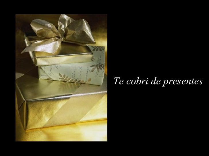 Te cobri de presentes