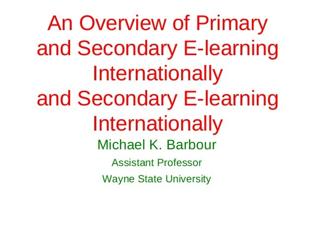 An Overview of Primaryand Secondary E-learning     Internationallyand Secondary E-learning     Internationally      Michae...