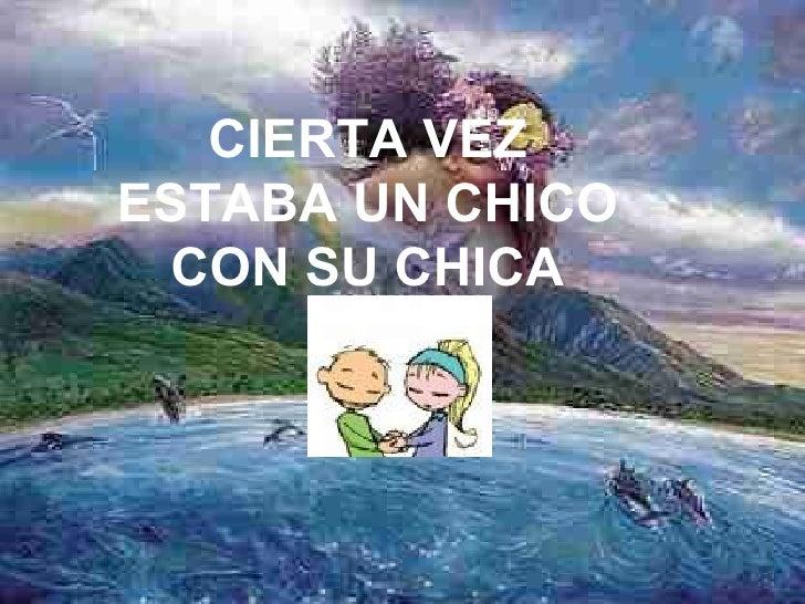 CIERTA VEZ ESTABA UN CHICO CON SU CHICA