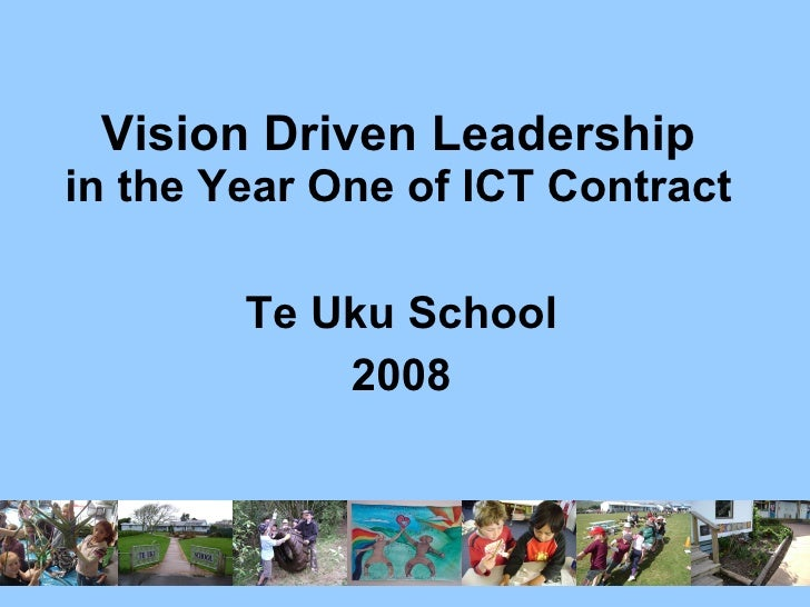 Vision Driven Leadership in the Year One of ICT Contract Te Uku School 2008