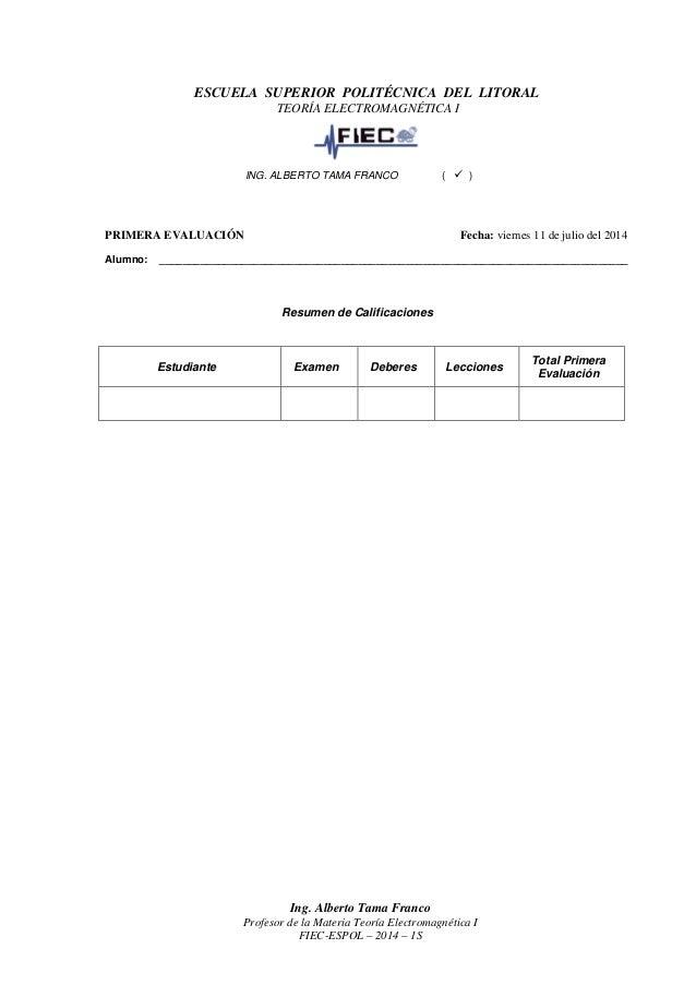 Ing. Alberto Tama Franco Profesor de la Materia Teoría Electromagnética I FIEC-ESPOL – 2014 – 1S ESCUELA SUPERIOR POLITÉCN...
