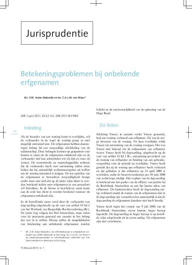 Betekeningsproblemen bij onbekende erfgenamen Mr. S.W. Autar-Matawlie en mr. C.A.J.M. van Waes* HR 5 april 2013, ECLI:NL:H...