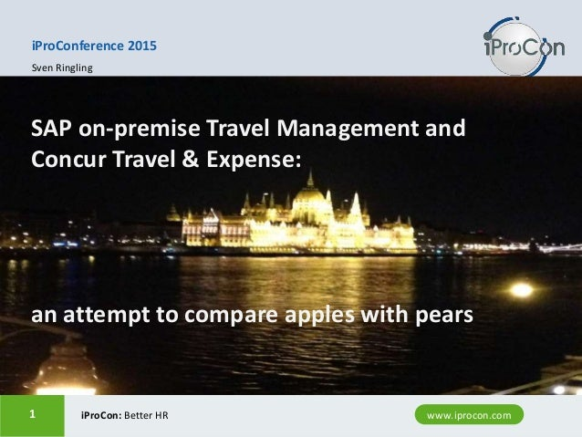 www.iprocon.com1 www.iprocon.comiProCon: Better HR1 SAP on-premise Travel Management and Concur Travel & Expense: an attem...