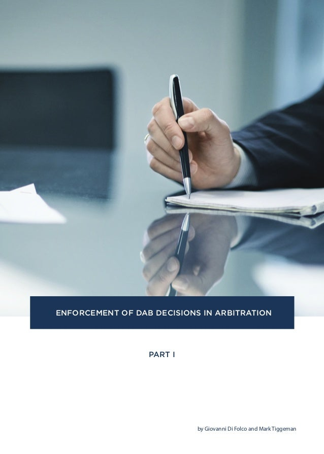 PART I by Giovanni Di Folco and Mark Tiggeman ENFORCEMENT OF DAB DECISIONS IN ARBITRATION