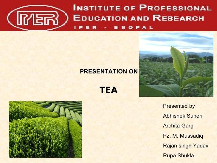 PRESENTATION ON Presented by  Abhishek Suneri Archita Garg Pz. M. Mussadiq Rajan singh Yadav Rupa Shukla TEA