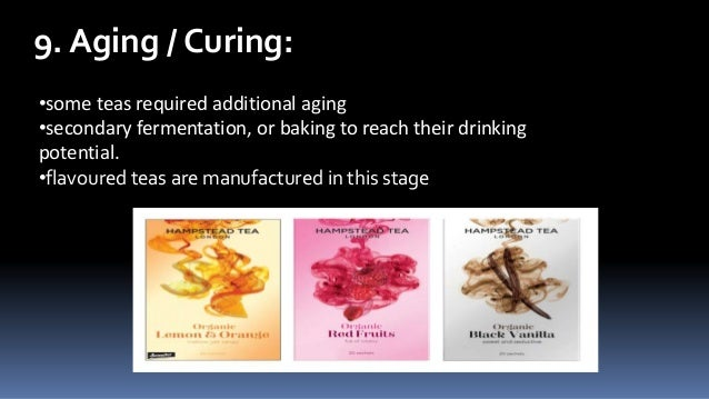 9. Aging / Curing: •some teas required additional aging •secondary fermentation, or baking to reach their drinking potenti...