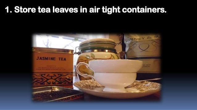 1. Store tea leaves in air tight containers.