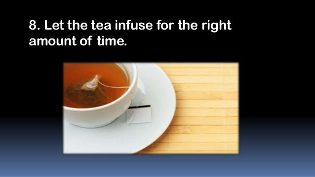 8. Let the tea infuse for the right amount of time.