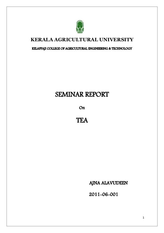 1 KERALA AGRICULTURAL UNIVERSITY KELAPPAJI COLLEGE OF AGRICULTURAL ENGINEERING & TECHNOLOGY SEMINAR REPORT On TEA AJNA ALA...