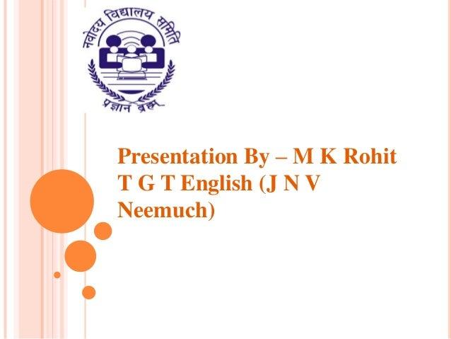 Presentation By – M K Rohit T G T English (J N V Neemuch)