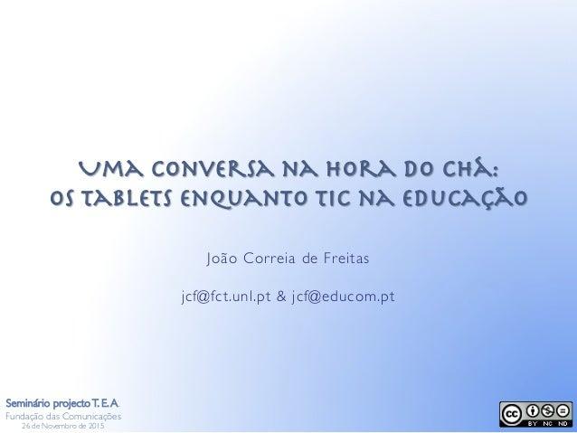 Uma conversa na Hora do Chá:! os tablets enquanto TIC na Educação João Correia de Freitas