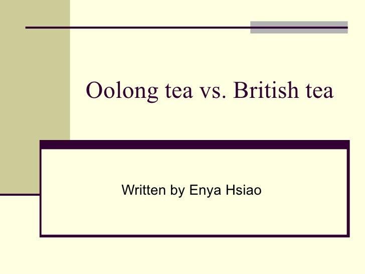 Oolong tea vs. British tea Written by Enya Hsiao