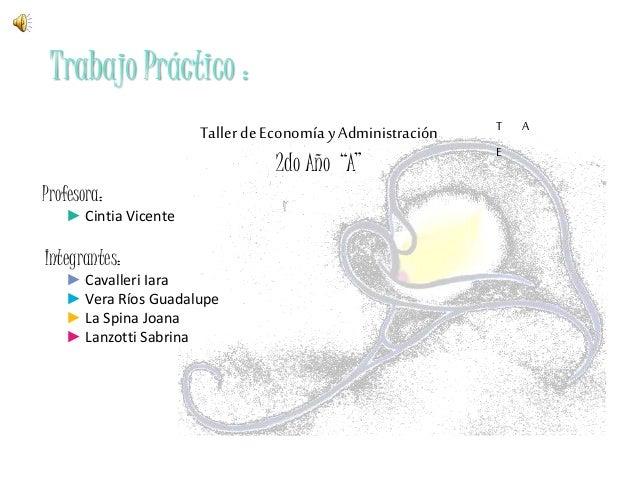 Trabajo Práctico : Profesora: ► Cintia Vicente Integrantes: ► Cavalleri Iara ► Vera Ríos Guadalupe ► La Spina Joana ► Lanz...