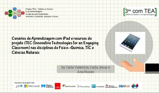 Cenários de Aprendizagem com iPad e recursos do projeto iTEC (Innovative Technologies for an Engaging Classroom) nas disci...