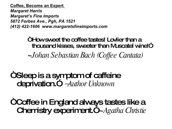 Coffee, Become an Expert  Margaret Harris Margaret's Fine Imports 5872 Forbes Ave., Pgh, PA 1521 (412) 422-1606  www.marga...