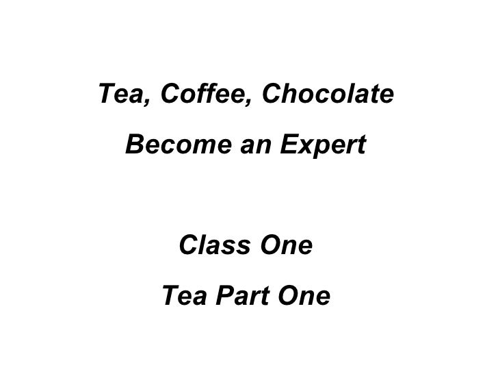 Tea, Coffee, Chocolate Become an Expert Class One Tea Part One